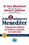 Jednominutowy Menedżer Najpopularniejsza na świecie metoda zarządzania Blanchard Ken, Johnson Spencer