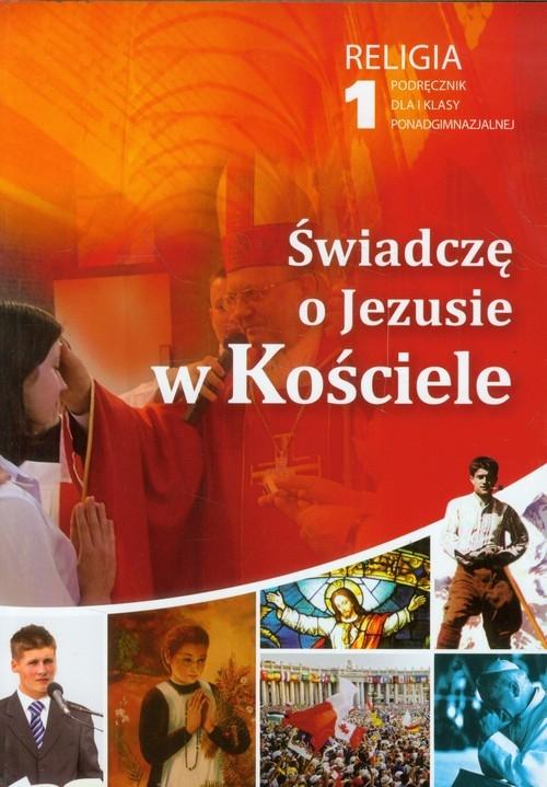 Świadczę o Jezusie w Kościele 1 Religia Podręcznik dla absolwentów gimnazjum