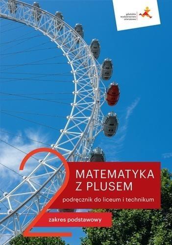 Matematyka z plusem 2. Podręcznik. Zakres podstawowy. Liceum i technikum. Po szkole podstawowej M. Dobrowolska, M. Karpiński, J. Lech