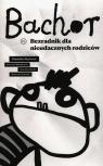 Bachor. Bezradnik dla nieudacznych rodziców Węcławek Dominika, Nowakowska Katarzyna, Rączkowska Anna, Grajkowski Wojciech