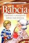 Babcia Opowieść o zwycięstwie miłości nad śmiercią Litwinko Emilia