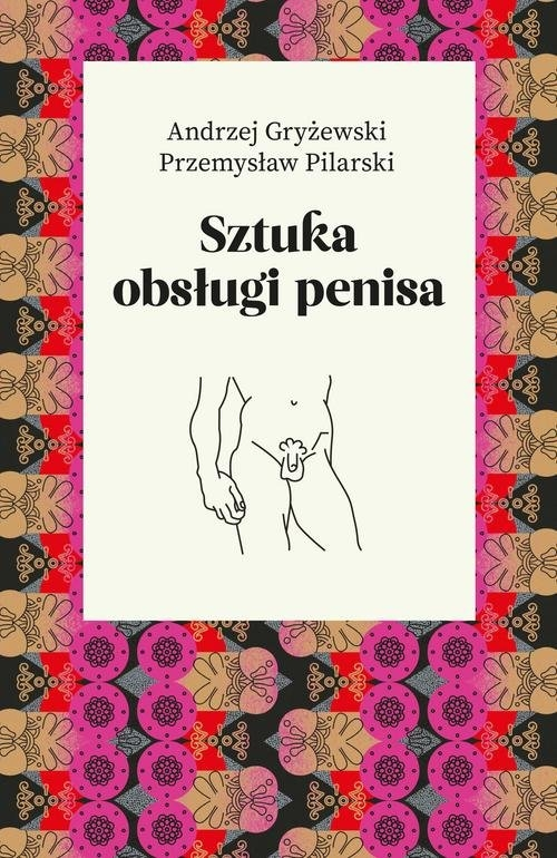 Sztuka obsługi penisa Gryżewski Andrzej, Pilarski Przemysław