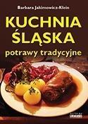 Kuchnia śląska. Potrawy tradycyjne Barbara Jakimowicz-Klein