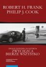 Społeczeństwo, w którym zwycięzca bierze wszystko Frank Robert H., Cook Philip J.