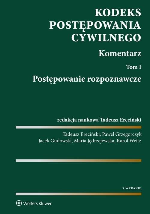 Kodeks postępowania cywilnego Komentarz Ereciński Tadeusz, Grzegorczyk Paweł, Gudowski Jacek, Jędrzejewska Maria, Weitz Karol