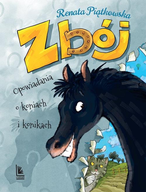 Zbój. Opowiadania o koniach i konikach Piątkowska Renata