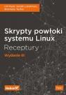 Skrypty powłoki systemu Linux Receptury Wydanie III Clif Flynt, Sarath Lakshman, Shantanu Tushar