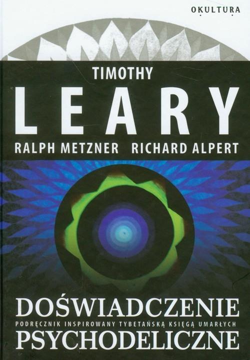 Doświadczenie psychodeliczne Leary Timothy, Metzner Ralph, Alpert Richard