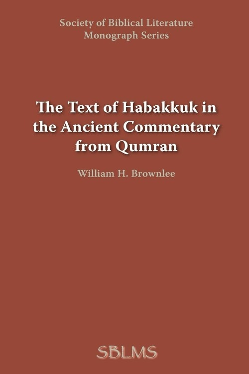 The Text of Habakkuk in the Ancient Commentary from Qumran Brownlee William H.