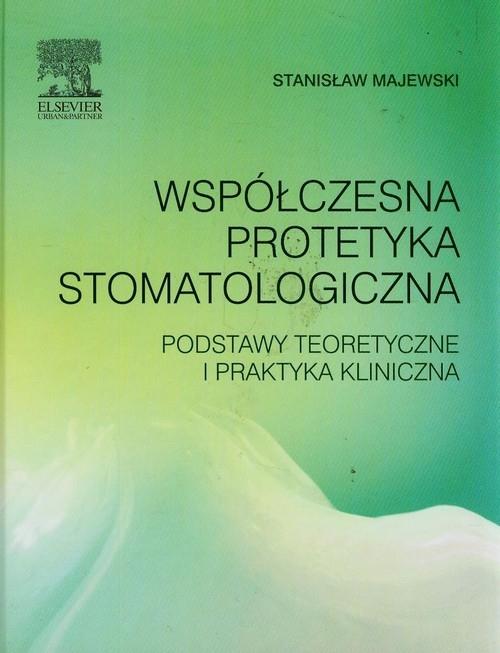 Współczesna protetyka stomatologiczna Majewski Stanisław