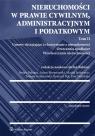 Nieruchomości w prawie cywilnym administracyjnym i podatkowym Tom 2