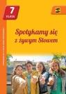 Katechizm SP 7 Spotykamy się z żywym... podr ŚBM ks. Tadeusz Panuś (red.), Renata Chrzanowska (red