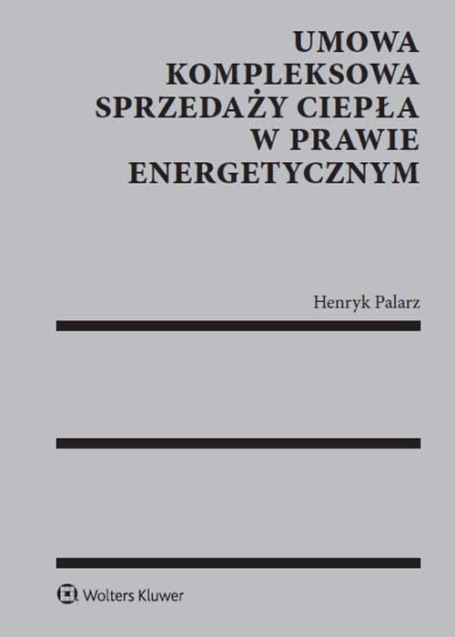 Umowa kompleksowa sprzedaży ciepła w prawie energetycznym Palarz Henryk