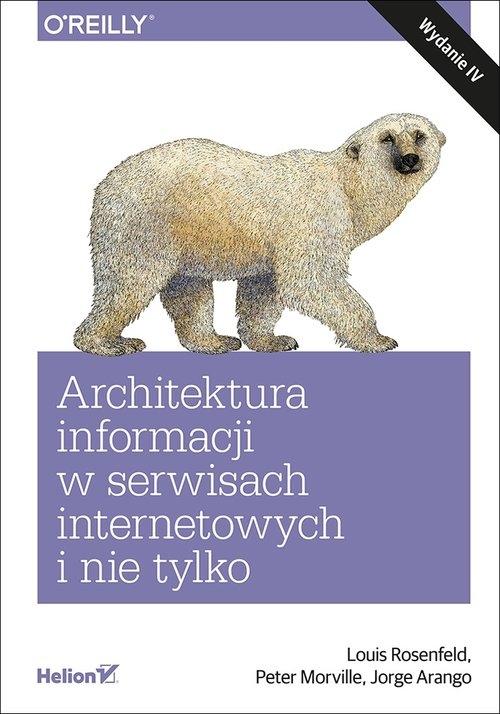 Architektura informacji w serwisach internetowych i nie tylko. Rosenfeld Louis, Morville Peter, Arango Jorge