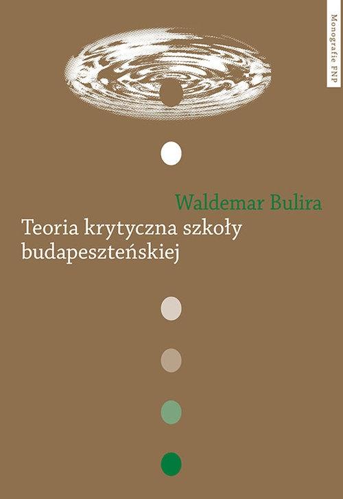 Teoria krytyczna szkoły budapeszteńskiej Bulira Waldemar