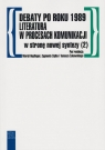 Debaty po roku 1989 literatura w procesach komunikacji W stronę nowej