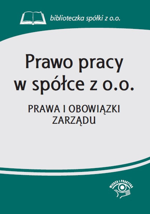 Prawo pracy w spółce z o.o. Prawa i obowiązki zarządu