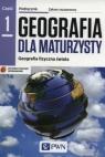Geografia dla maturzysty Podręcznik Część 1 Geografia fizyczna świata Czubla Piotr, Papińska Elżbieta