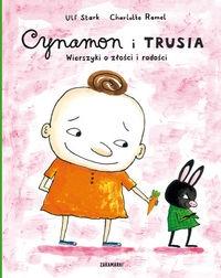 Cynamon i Trusia. Wierszyki o złości i radości Stark Ulf