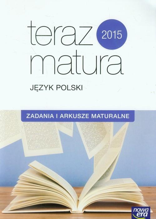 Teraz matura 2015 Język polski Zadania i arkusze maturalne. Zakres podstawowy i rozszerzony. Exam preparation