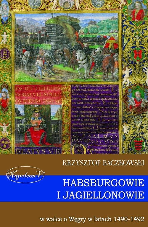 Habsburgowie i Jagiellonowie w walce o Węgry w latach 1490-1492 Baczkowski Krzysztof