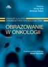 Obrazowanie w onkologii Grainger & Alison Diagnostyka radiologiczna Goh V., Adam A.