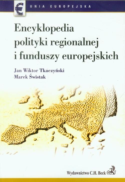 Encyklopedia polityki regionalnej funduszy europejskich Tkaczyński Jan Wiktor, Świstak Marek