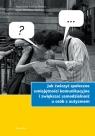 Jak ćwiczyć społeczne umiejętności komunikacyjne i zwiększać samodzielność u osób z autyzmem
