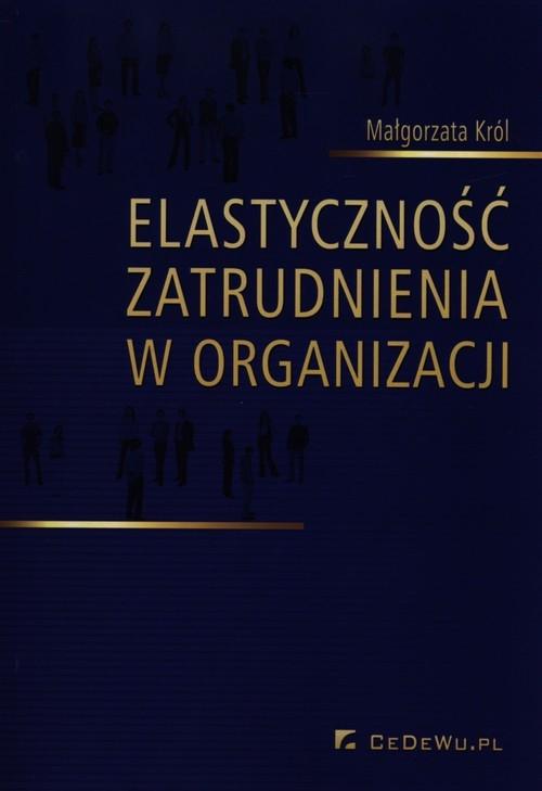 Elastyczność zatrudnienia w organizacji Król Małgorzata