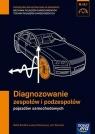 Diagnozowanie zespołów i podzespołów pojazdów samochodowych Podręcznik do kształcenia w zawodach mechanik pojazdów samochodowych technik pojazdów samochodowych M.18.1