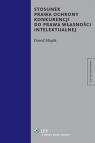 Stosunek prawa ochrony konkurencji do prawa własności intelektualnej