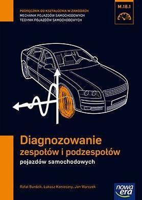 Diagnozowanie zespołów i podzespołów pojazdów samochodowych Podręcznik do kształcenia w zawodach mechanik pojazdów samochodowych technik pojazdów samochodowych M.18.1 Burdzik Rafał, Konieczny Łukasz, Warczek Jan