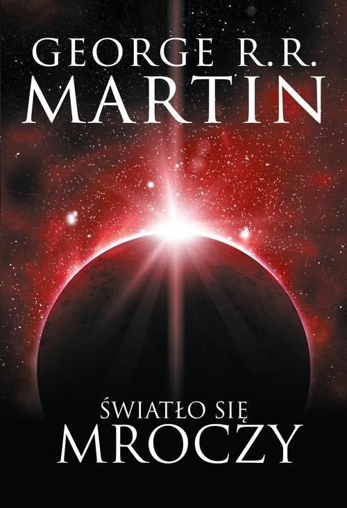 Światło się mroczy Martin George R.R.