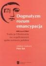 Dogmatyzm rozum emancypacja Tradycje Oświecenia we współczesnym