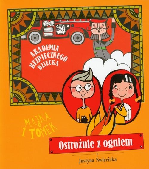 Ostrożnie z ogniem Akademia bezpiecznego dziecka Święcicka Justyna