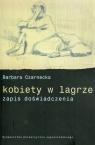 Kobiety w lagrze zapis doświadczenia Czarnecka Barbara