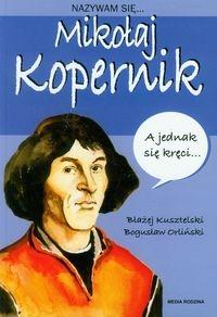 Nazywam się Mikołaj Kopernik Kusztelski Błażej, Orliński Bogusław