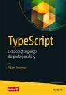 TypeScript. Od początkującego do profesjonalisty Freeman Adam