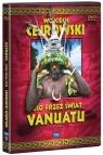 Wojciech Cejrowski - Boso przez świat. Vanuatu