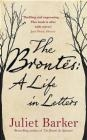 The Brontes: A Life in Letters Juliet Barker