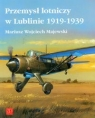 Przemysł lotniczy w Lublinie 1919-1939 Majewski Mariusz Wojciech