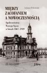 Między zacofaniem a nowoczesnością Społeczeństwo Nowego Sącza w Połomski Łukasz