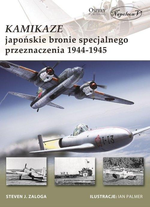 Kamikaze Japońskie bronie specjalnego przeznaczenia 1944-1945 Zaloga Steven J.