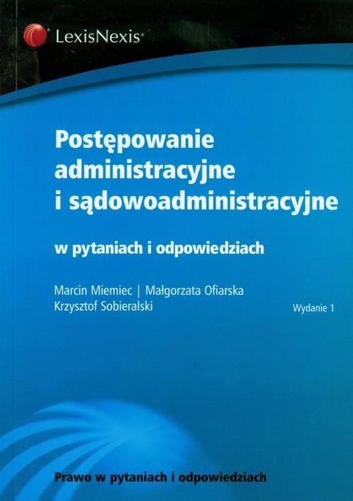Postępowanie administracyjne i sądowoadministracyjne w pytaniach i odpowiedziach Miemiec Marcin, Ofiarska Małgorzata, Sobieralski Krzysztof