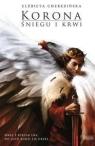 Korona śniegu i krwi Odrodzone Królestwo Tom 1 Cherezińska Elżbieta