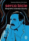 Serca bicie. Biografia Andrzeja Zauchy