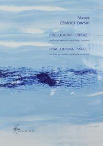 Preludium. Obraz I na flet lub saksofon sopranowy i fortepian Marek Czmochowski