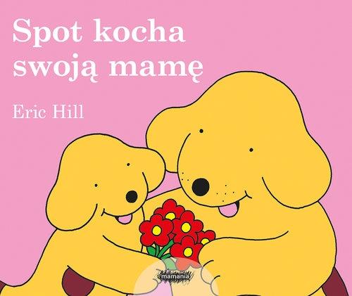 Spot kocha swoją mamę Hill Eric