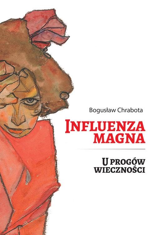 Influenza Magna. U progów wieczności Chrabota Bogusław