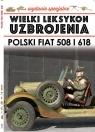 Wielki Leksykon Uzbrojenia Wydanie Specjalne nr 4/20 Polski Fiat 508 i 618 Korbal Jędrzej